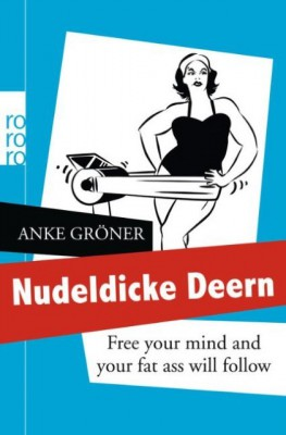 Nudeldicke Deern. Free your mind and your fat ass will follow