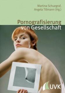 Pornografisierung von Gesellschaft: Perspektiven aus Theorie, Empirie und Praxis