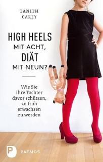 High Heels mit acht, Diät mit neun? Wie Sie ihre Tochter davor schützen, zu früh erwachsen zu werden