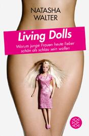 Living Dolls. Warum junge Frauen heute lieber schön als schlau sein wollen