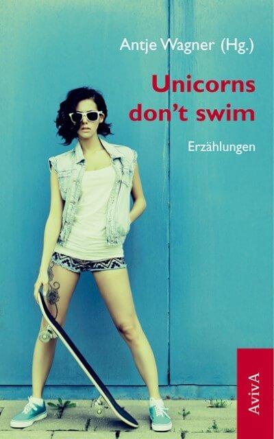 Unicorns don't swim. Erzählungen
