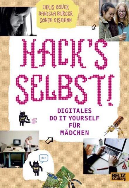 Hack's selbst! Digitales Do it yourself für Mädchen
