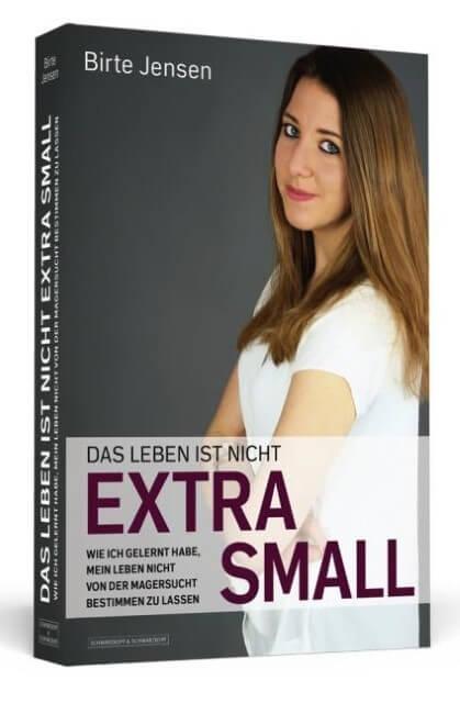 Das Leben ist nicht extra small. Wie ich gelernt habe, mein Leben nicht von der Magersucht bestimmen zu lassen