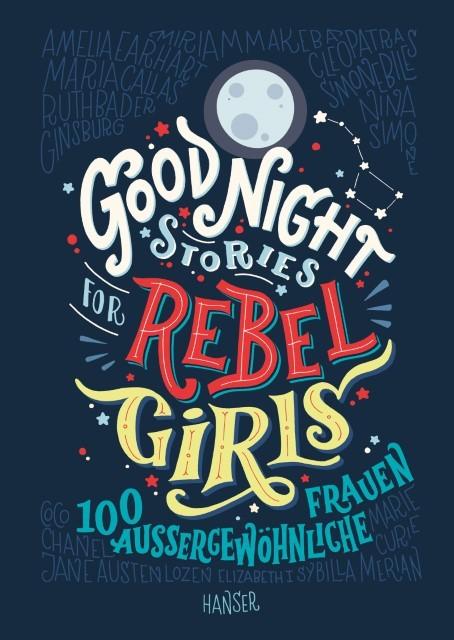 Good Night Stories for Rebel Girls. 100 außergewöhnliche Frauen