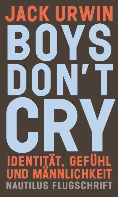 Boys don't cry. Identität, Gefühl und Männlichkeit