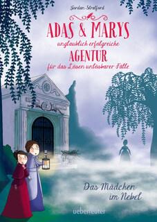 Adas und Marys unglaublich erfolgreiche Agentur für das Lösen unlösbarer Fälle. Das Mädchen im Nebel