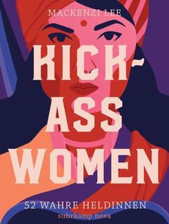 Kick-Ass Women. 52 wahre Heldinnen