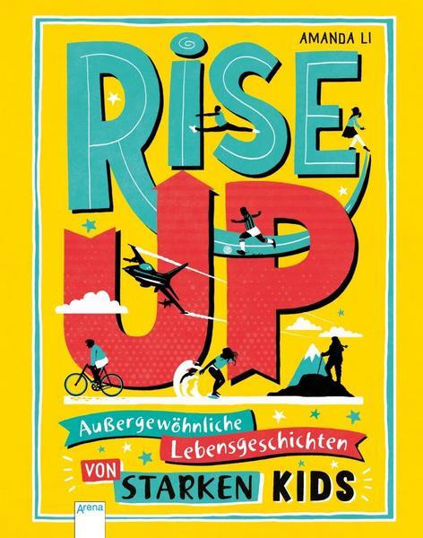 Rise up! Außergewöhnliche Lebensgeschichten von starken Kids