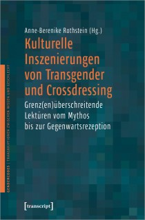 Kulturelle Inszenierungen von Transgender und Crossdressing. Grenz(en)überschreitende Lektüren vom Mythos bis zur Gegenwartsrezeption