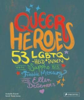 Queer Heroes. 53 LGBTQ-Held*innen von Sappho bis Freddie Mercury und Ellen DeGeneres