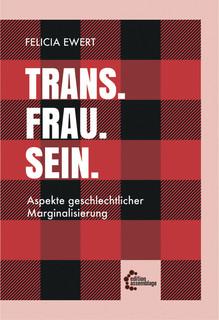 Trans. Frau. Sein. Aspekte geschlechtlicher Marginalisierung