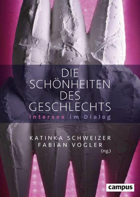 Die Schönheiten des Geschlechts. Intersex im Dialog