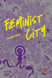 Feminist City. Wie Frauen die Stadt erleben