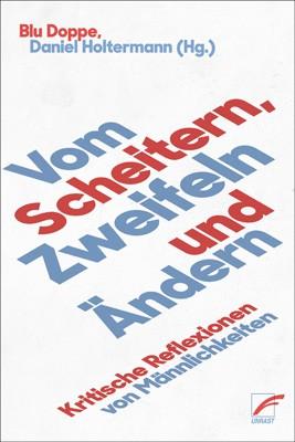 Blu Doppe, Daniel Holtermann (Hrsg.): Vom Scheitern, Zweifeln und Ändern. Kritische Reflexionen von Männlichkeiten