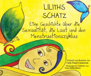 Liliths Schatz. Eine Geschichte über die Sexualität, die Lust und den Menstruationszyklus