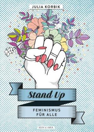 Julia Korbik: Stand Up. Feminismus für Anfänger und Fortgeschrittene