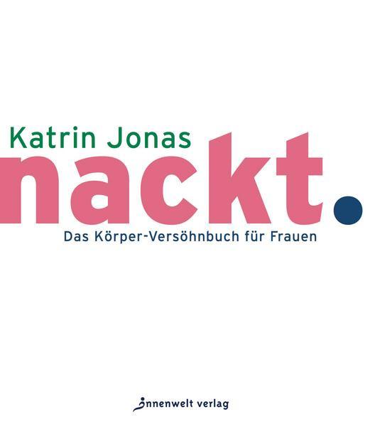 Katrin Jonas: nackt. Das Körper-Versöhnbuch für Frauen