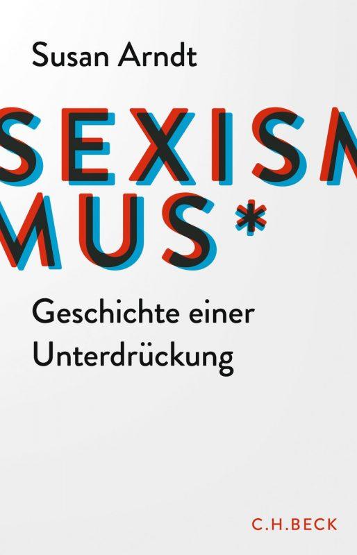Susan Arndt: Sexismus – Geschichte einer Unterdrückung