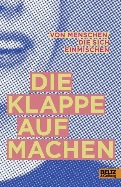Carolin Eichenlaub, Beatrice Wallis (Hrsg.): Die Klappe aufmachen. Von Menschen, die sich einmischen