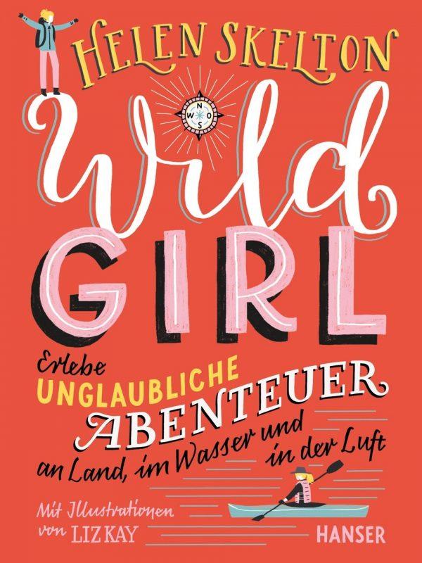 Helen Skelton: Wild Girl – Erlebe unglaubliche Abenteuer an Land, im Wasser und in der Luft