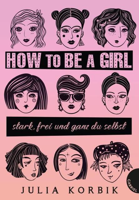 Julia Korbik: How to be a girl: stark, frei und ganz du selbst