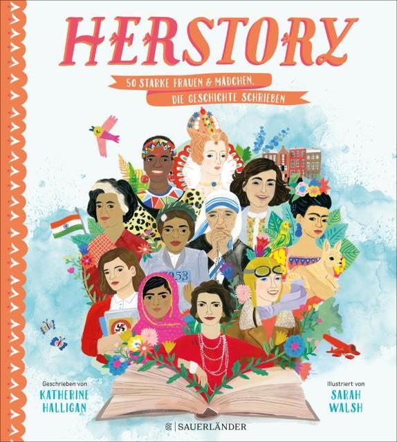 Katherine Halligan, Sarah Walsh: HerStory. 50 starke Frauen und Mädchen, die Geschichte schrieben
